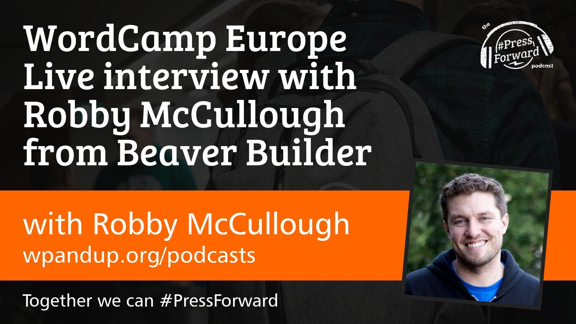 WordCamp Europe Live interview with Robby McCullough from Beaver Builder - #012