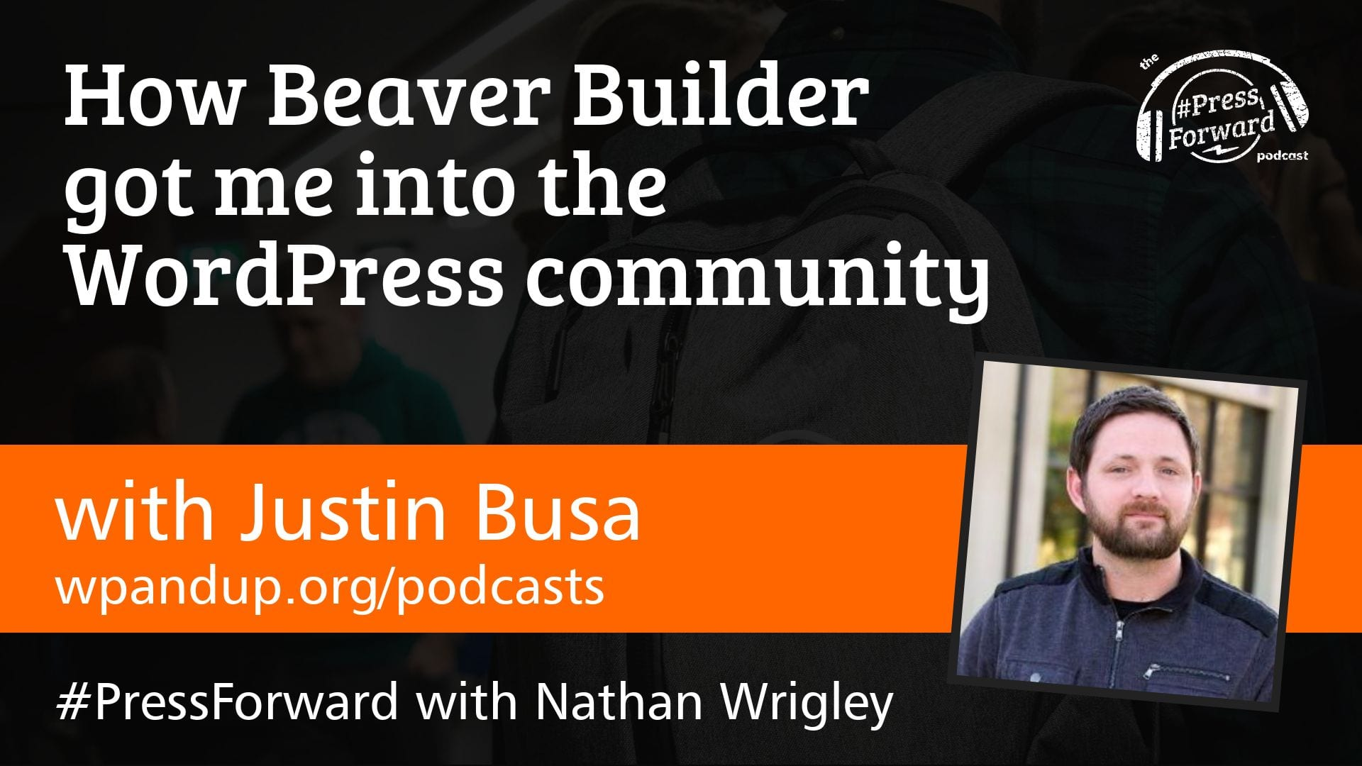 How Beaver Builder got me into the WordPress community - #025