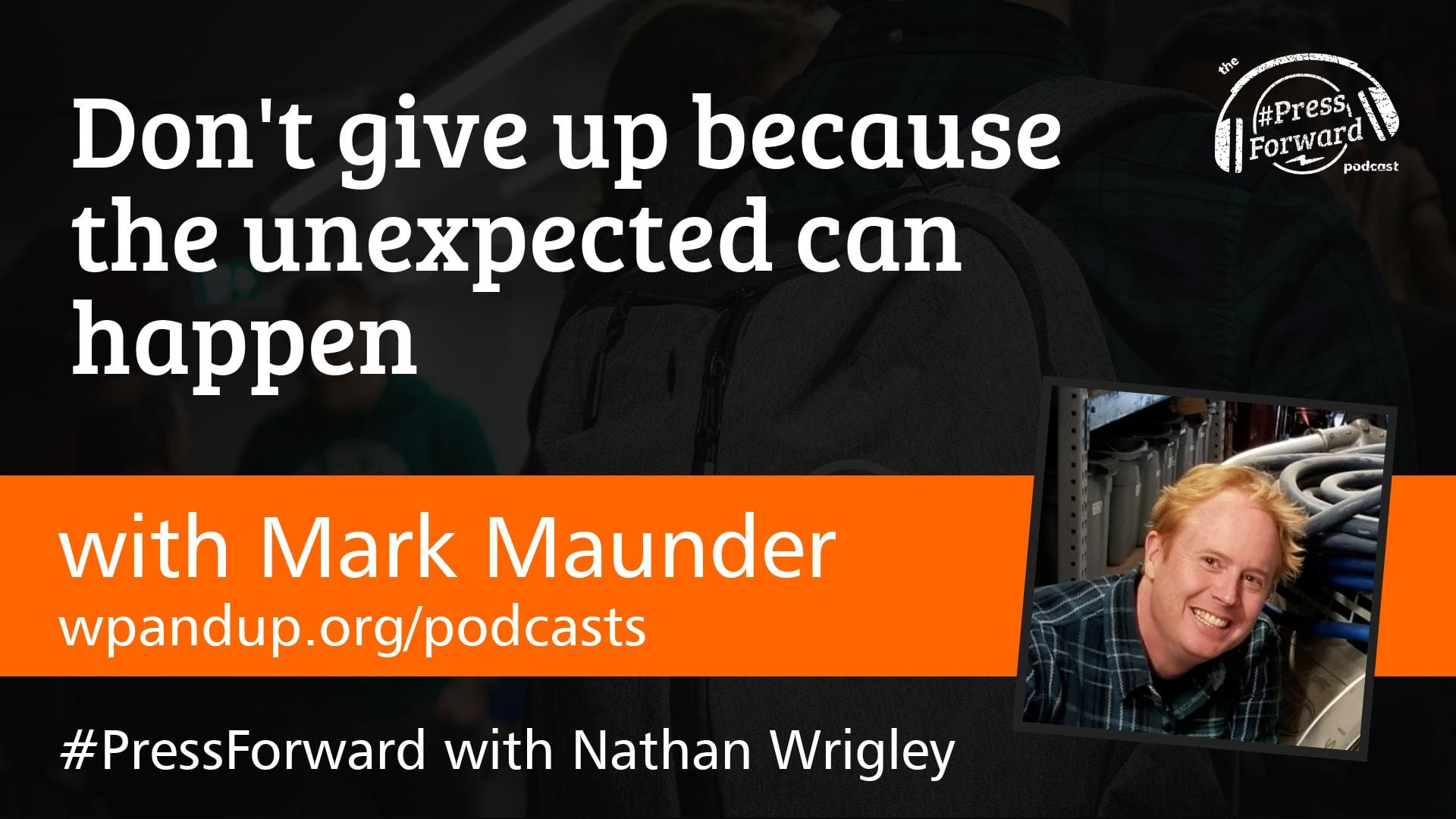Don't give up because the unexpected can happen - #027