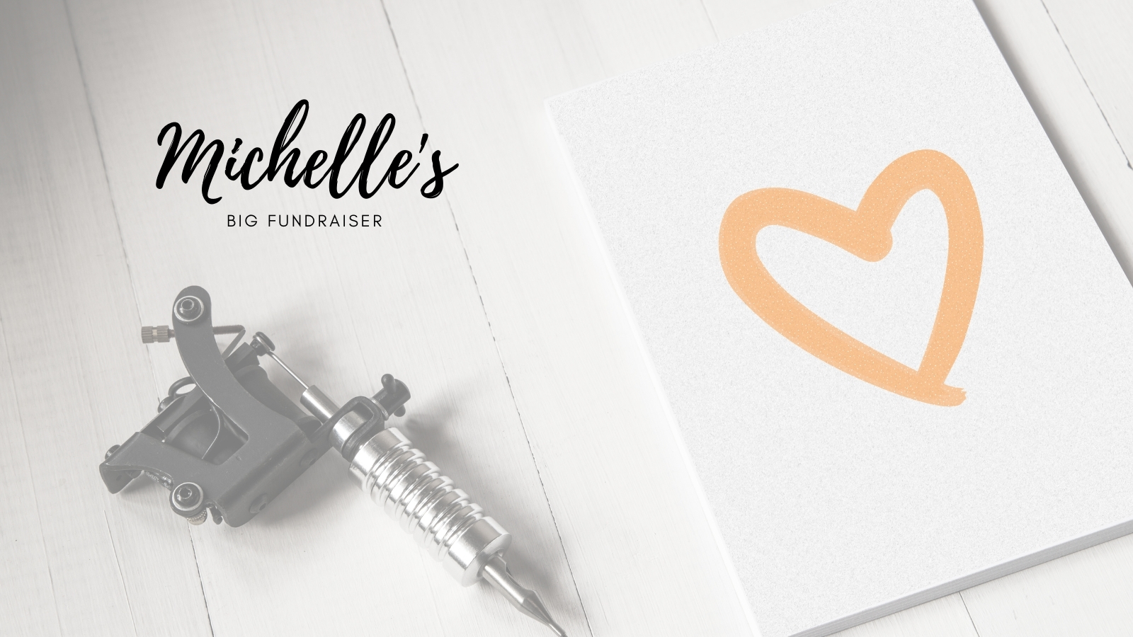 Titled Michelle's big fundraiser, with a tattoo gun and the big orange heart logo
